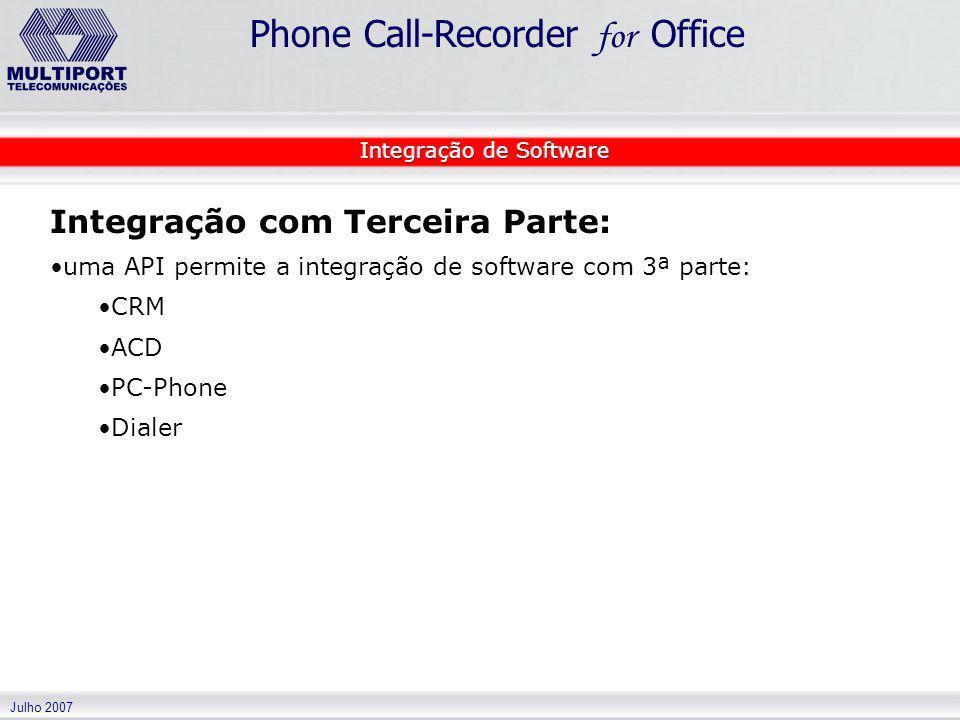 Julho 2007 Phone Call-Recorder for Office Integração com Terceira Parte: uma API permite a integração de software com 3ª parte: CRM ACD PC-Phone Diale