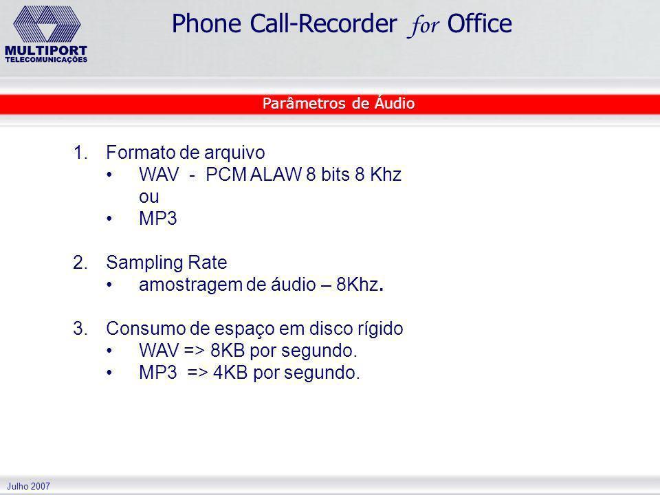 Julho 2007 Phone Call-Recorder for Office 1. 1.Formato de arquivo WAV - PCM ALAW 8 bits 8 Khz ou MP3 2. 2.Sampling Rate amostragem de áudio – 8Khz. 3.