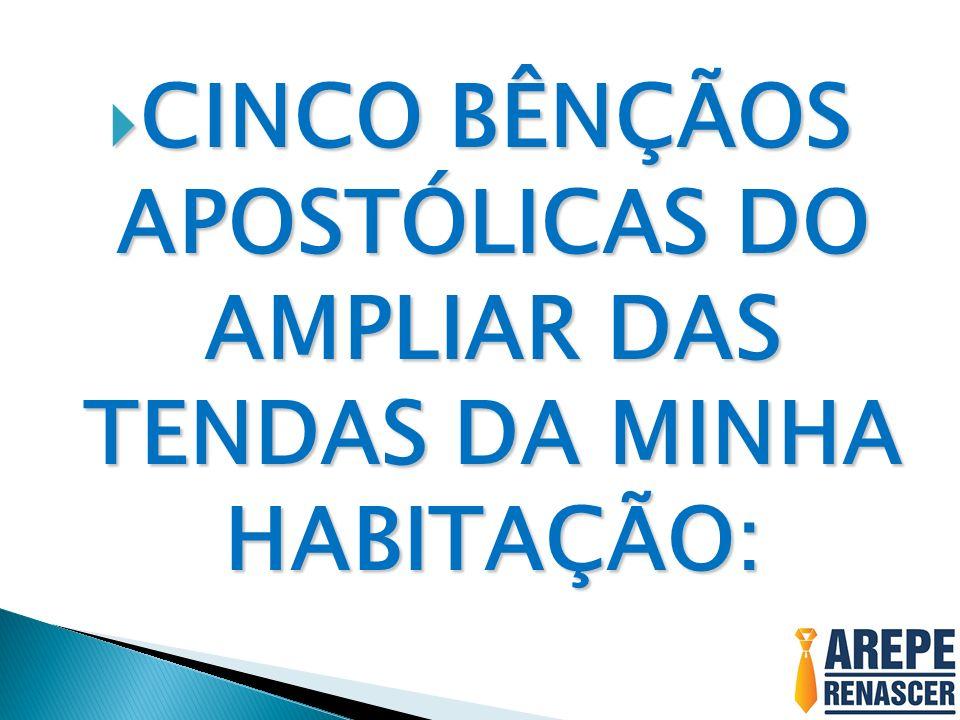 CINCO BÊNÇÃOS APOSTÓLICAS DO AMPLIAR DAS TENDAS DA MINHA HABITAÇÃO: CINCO BÊNÇÃOS APOSTÓLICAS DO AMPLIAR DAS TENDAS DA MINHA HABITAÇÃO: