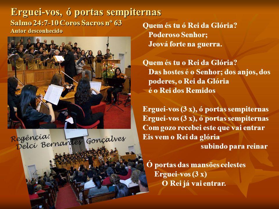 Regência: Delci Bernardes Gonçalves Quem és tu ó Rei da Glória.
