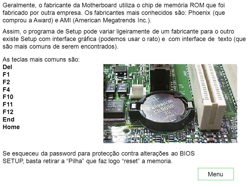 Geralmente, o fabricante da Motherboard utiliza o chip de memória ROM que foi fabricado por outra empresa. Os fabricantes mais conhecidos são: Phoenix