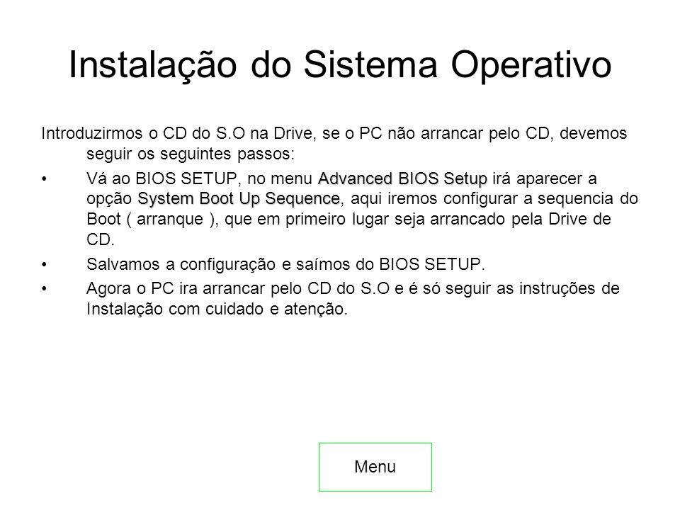 Instalação do Sistema Operativo Introduzirmos o CD do S.O na Drive, se o PC não arrancar pelo CD, devemos seguir os seguintes passos: Advanced BIOS Se