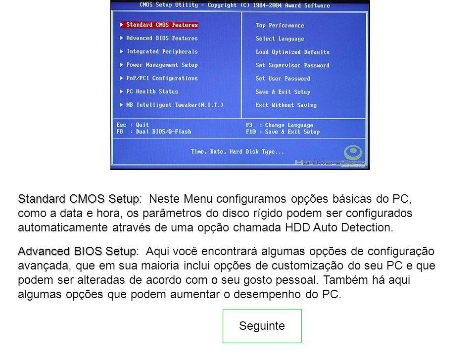 Standard CMOS Setup Standard CMOS Setup: Neste Menu configuramos opções básicas do PC, como a data e hora, os parâmetros do disco rígido podem ser con