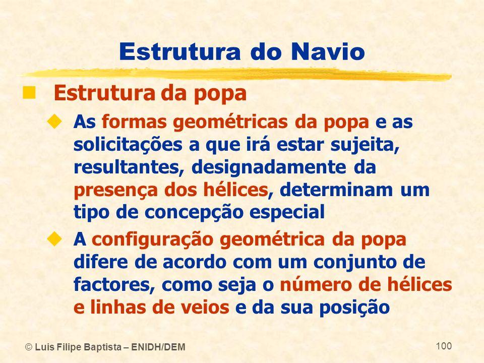 © Luis Filipe Baptista – ENIDH/DEM 100 Estrutura do Navio Estrutura da popa As formas geométricas da popa e as solicitações a que irá estar sujeita, r