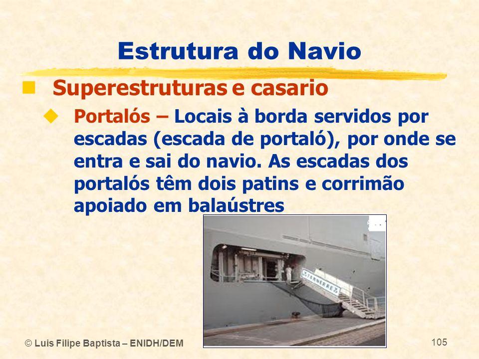 © Luis Filipe Baptista – ENIDH/DEM 105 Estrutura do Navio Superestruturas e casario Portalós – Locais à borda servidos por escadas (escada de portaló)