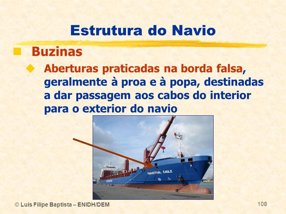 © Luis Filipe Baptista – ENIDH/DEM 108 Estrutura do Navio Buzinas Aberturas praticadas na borda falsa, geralmente à proa e à popa, destinadas a dar pa