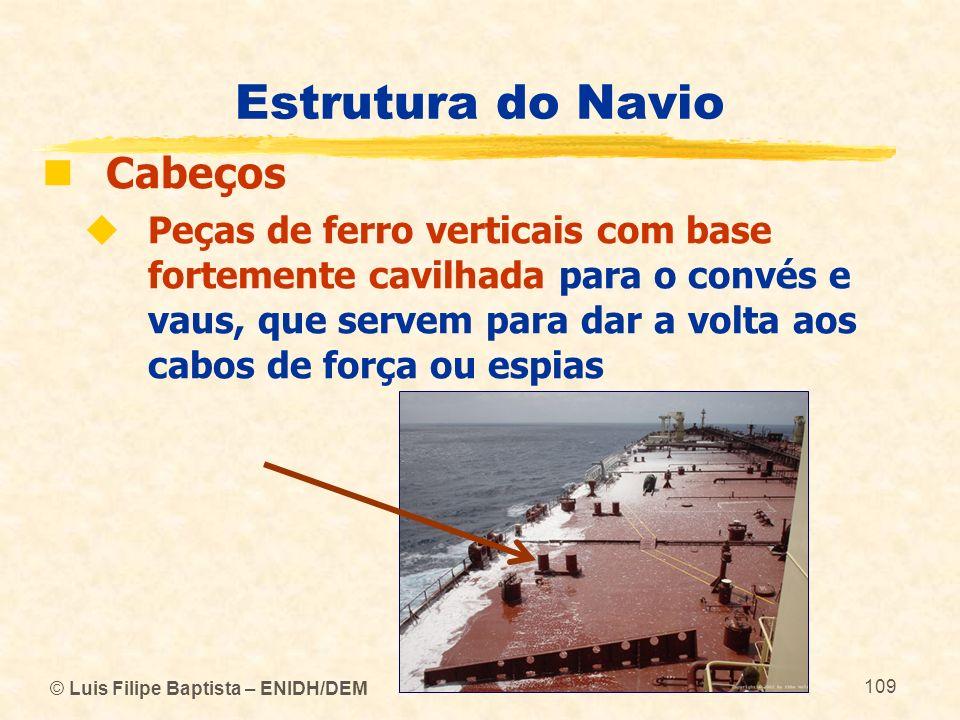 © Luis Filipe Baptista – ENIDH/DEM 109 Estrutura do Navio Cabeços Peças de ferro verticais com base fortemente cavilhada para o convés e vaus, que ser