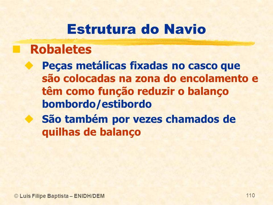 © Luis Filipe Baptista – ENIDH/DEM 110 Estrutura do Navio Robaletes Peças metálicas fixadas no casco que são colocadas na zona do encolamento e têm co