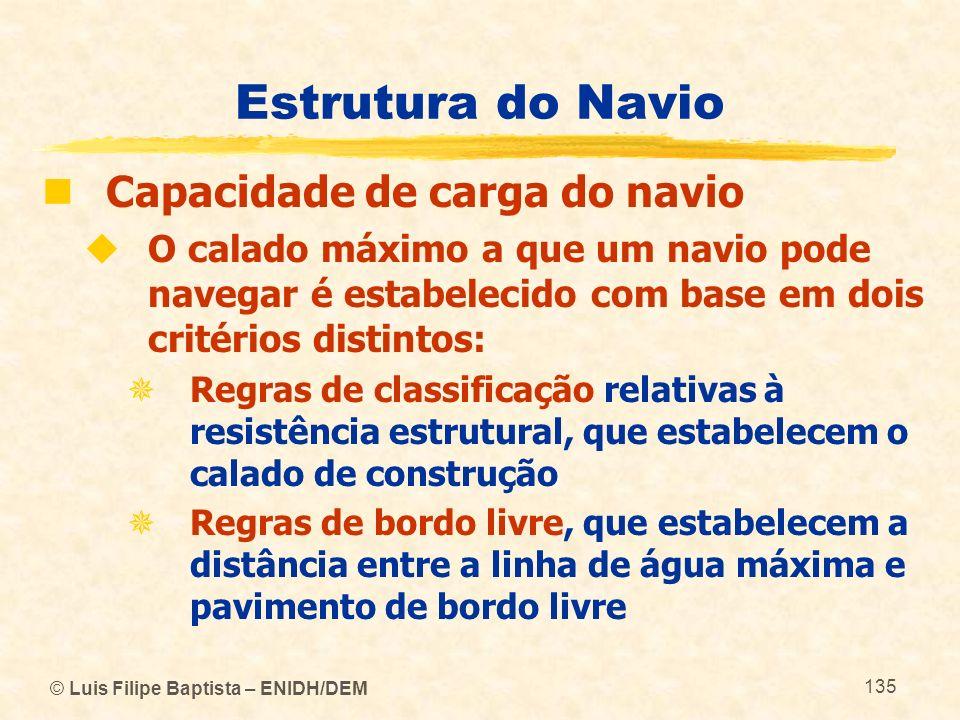 © Luis Filipe Baptista – ENIDH/DEM 135 Estrutura do Navio Capacidade de carga do navio O calado máximo a que um navio pode navegar é estabelecido com