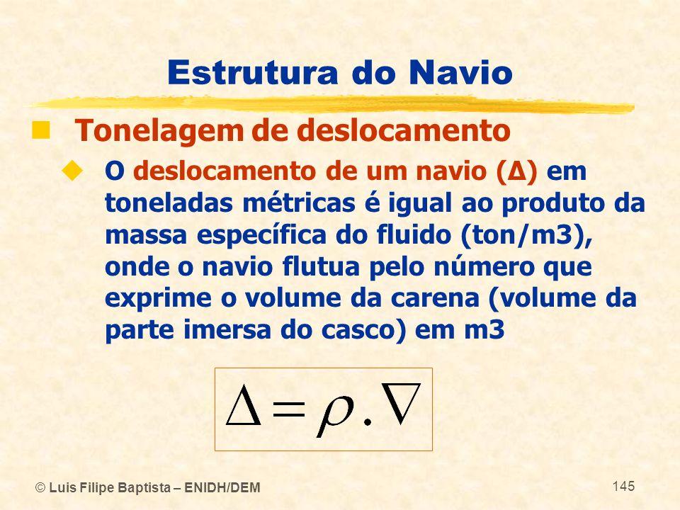 © Luis Filipe Baptista – ENIDH/DEM 145 Estrutura do Navio Tonelagem de deslocamento O deslocamento de um navio (Δ) em toneladas métricas é igual ao pr