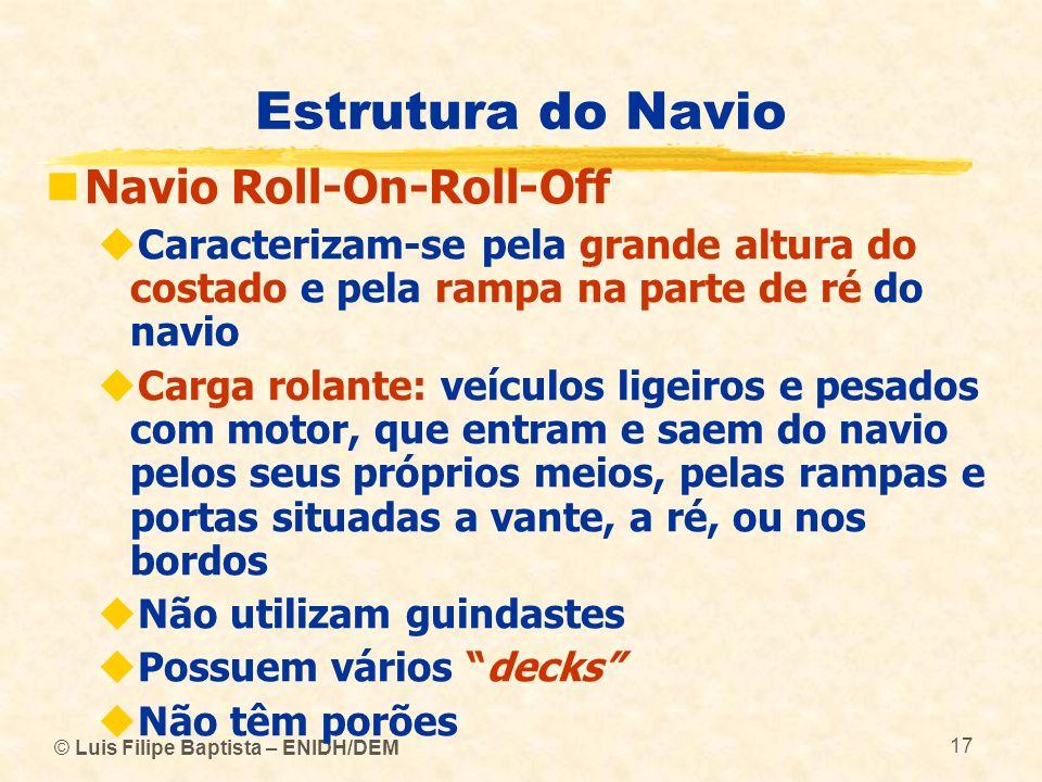 © Luis Filipe Baptista – ENIDH/DEM 17 Estrutura do Navio Navio Roll-On-Roll-Off Caracterizam-se pela grande altura do costado e pela rampa na parte de
