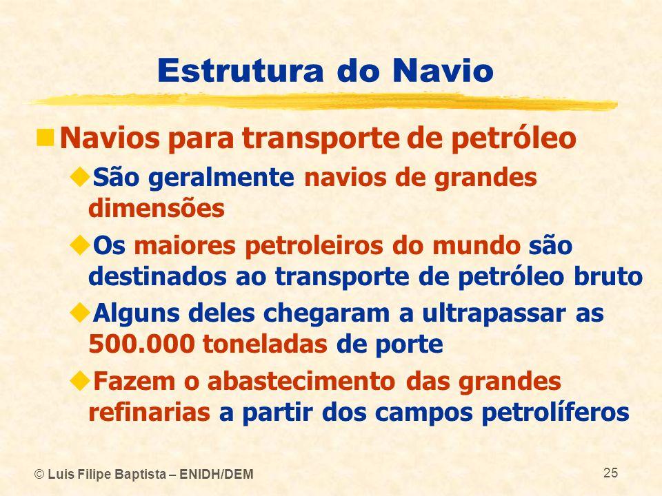 Estrutura do Navio Navios para transporte de petróleo São geralmente navios de grandes dimensões Os maiores petroleiros do mundo são destinados ao tra