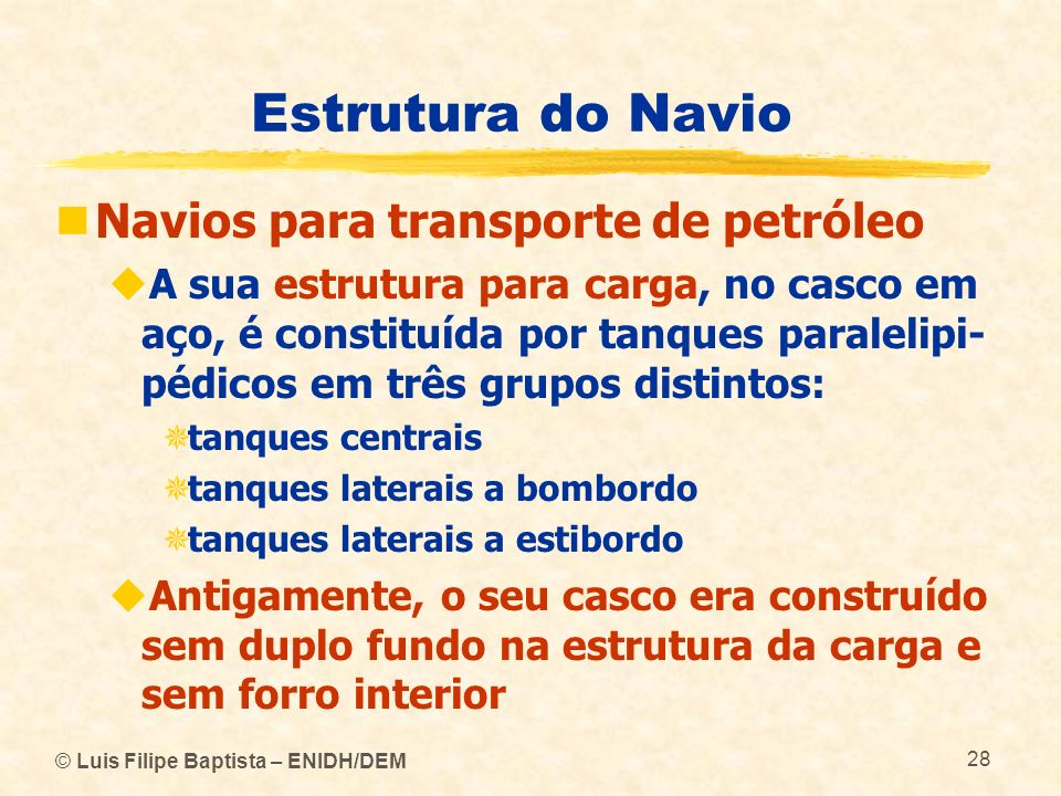 Estrutura do Navio Navios para transporte de petróleo A sua estrutura para carga, no casco em aço, é constituída por tanques paralelipi- pédicos em tr