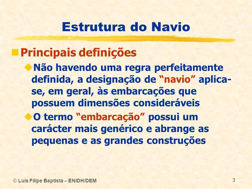 © Luis Filipe Baptista – ENIDH/DEM 3 Estrutura do Navio Principais definições Não havendo uma regra perfeitamente definida, a designação de navio apli