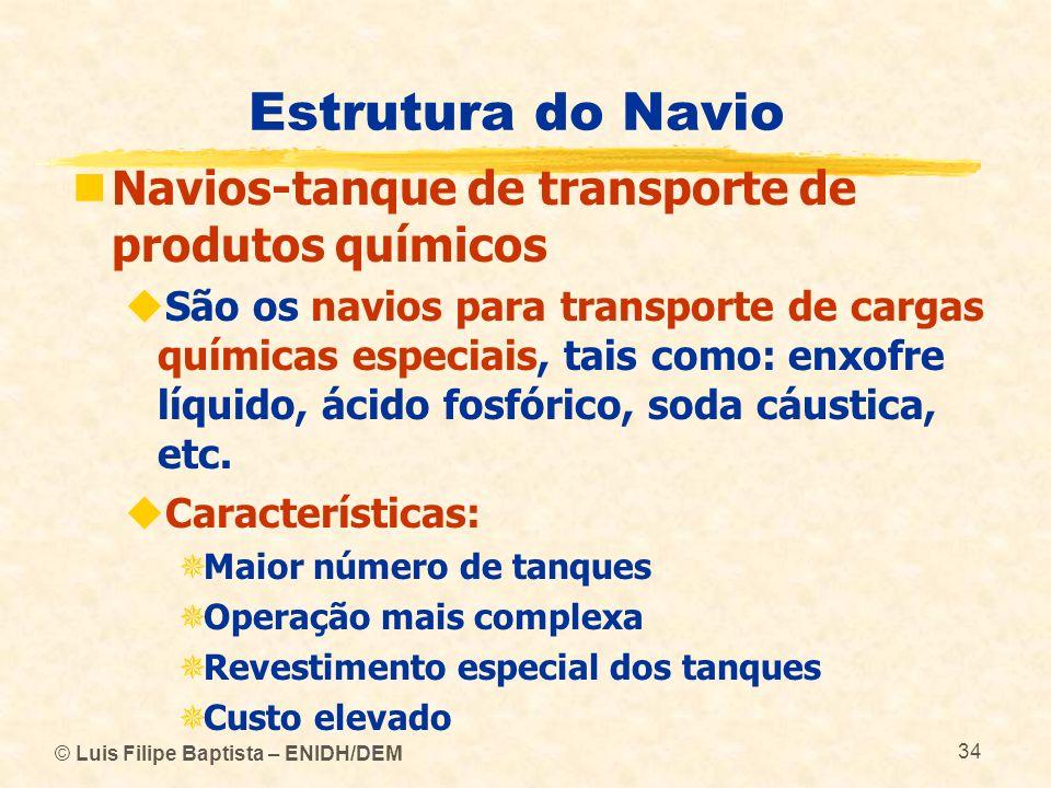 Estrutura do Navio © Luis Filipe Baptista – ENIDH/DEM 34 Navios-tanque de transporte de produtos químicos São os navios para transporte de cargas quím