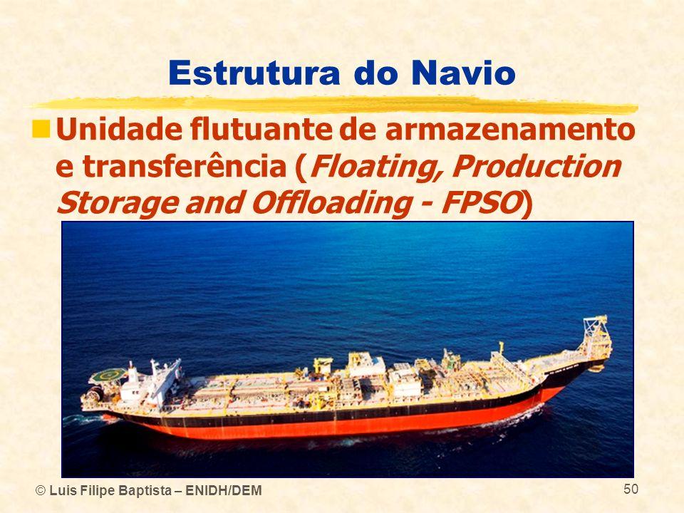 © Luis Filipe Baptista – ENIDH/DEM 50 Estrutura do Navio Unidade flutuante de armazenamento e transferência (Floating, Production Storage and Offloadi