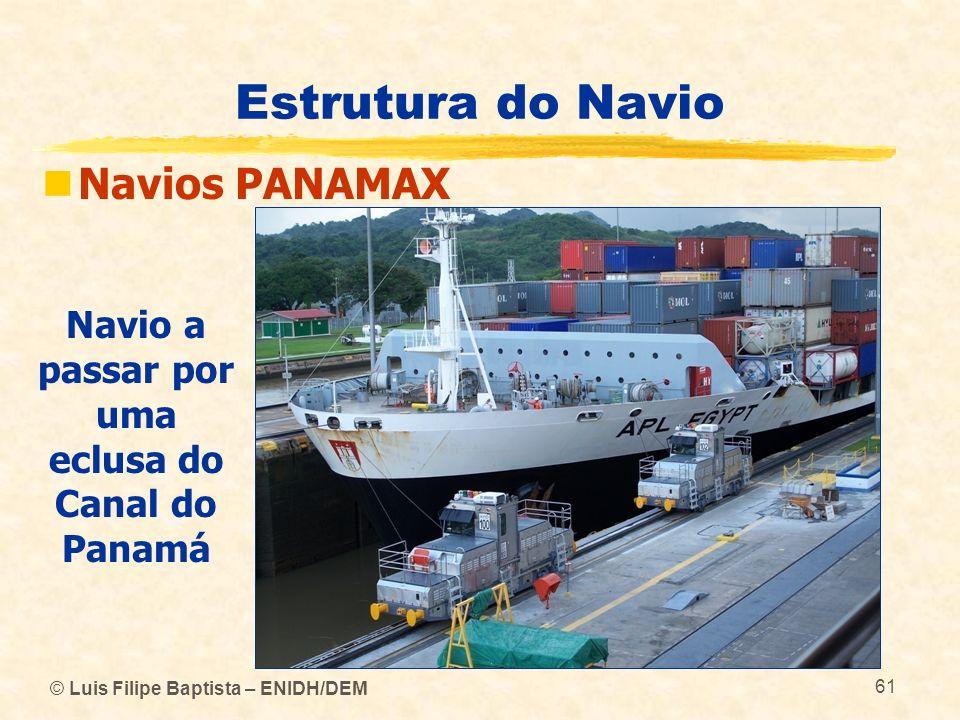 © Luis Filipe Baptista – ENIDH/DEM 61 Estrutura do Navio Navios PANAMAX Navio a passar por uma eclusa do Canal do Panamá