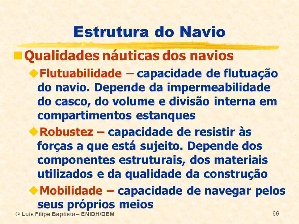 © Luis Filipe Baptista – ENIDH/DEM 66 Estrutura do Navio Qualidades náuticas dos navios Flutuabilidade – capacidade de flutuação do navio. Depende da