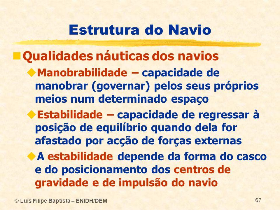 © Luis Filipe Baptista – ENIDH/DEM 67 Estrutura do Navio Qualidades náuticas dos navios Manobrabilidade – capacidade de manobrar (governar) pelos seus