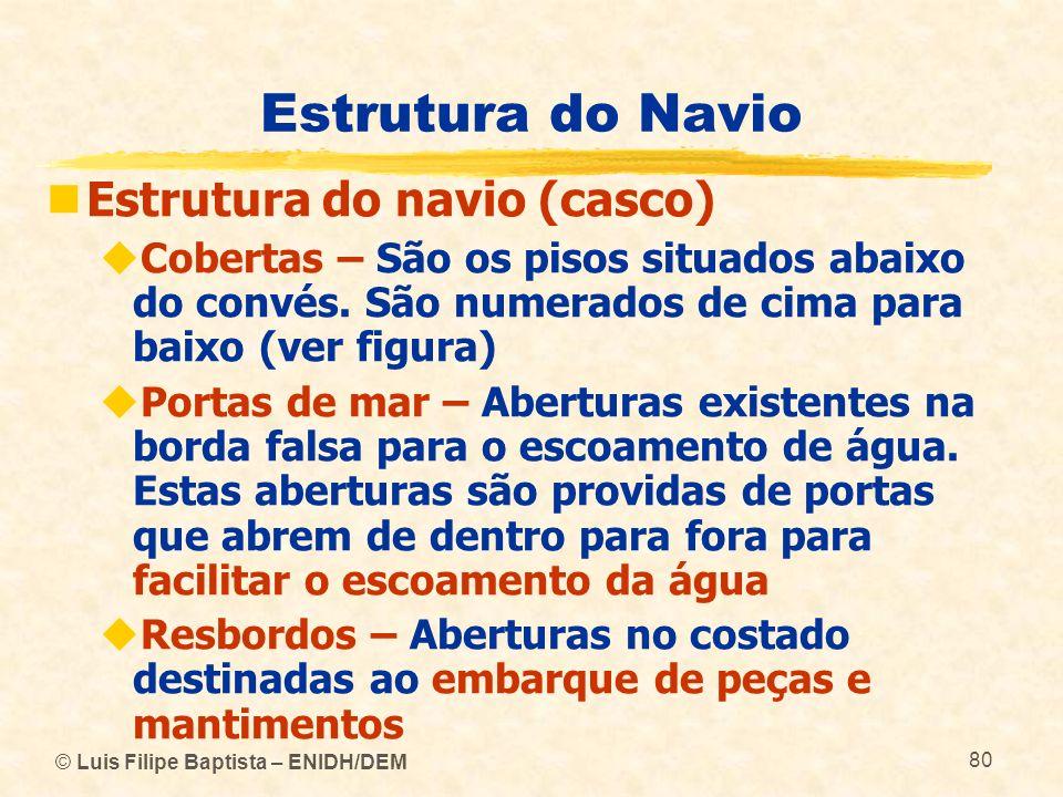 © Luis Filipe Baptista – ENIDH/DEM 80 Estrutura do Navio Estrutura do navio (casco) Cobertas – São os pisos situados abaixo do convés. São numerados d