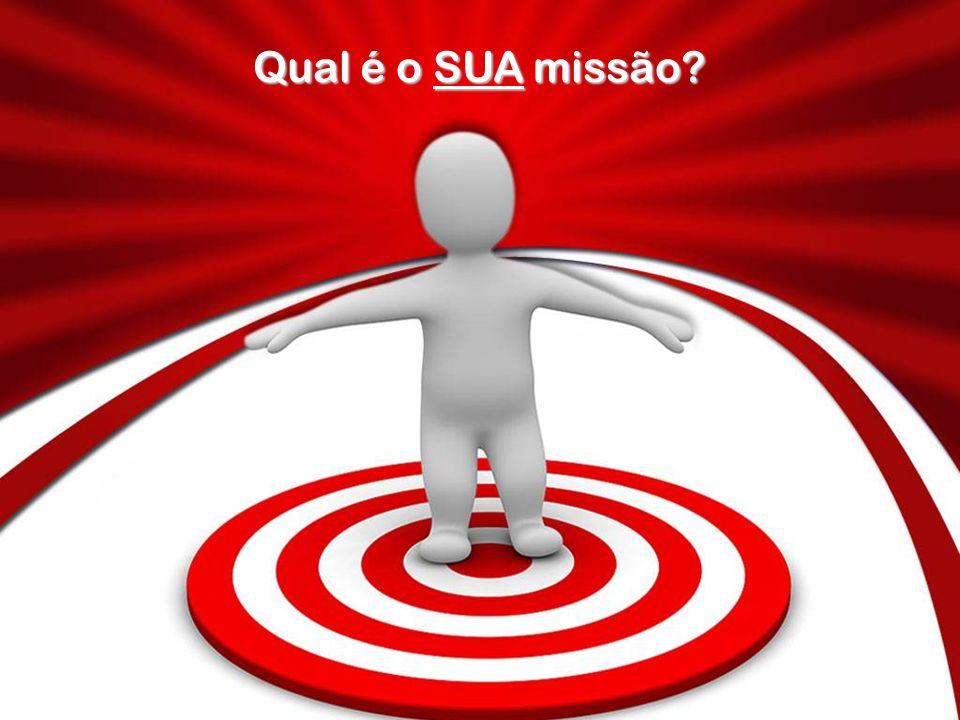 Qual é o SUA missão?