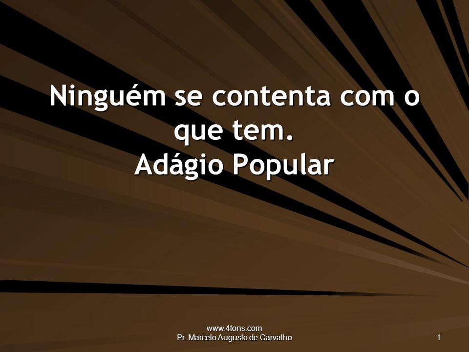 www.4tons.com Pr. Marcelo Augusto de Carvalho 1 Ninguém se contenta com o que tem. Adágio Popular