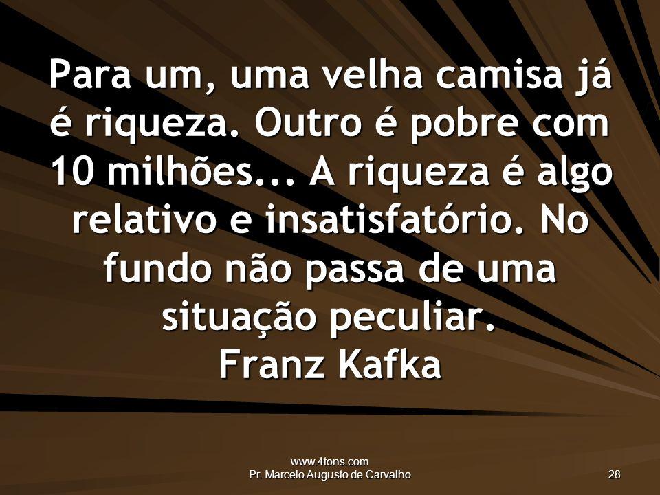 www.4tons.com Pr.Marcelo Augusto de Carvalho 28 Para um, uma velha camisa já é riqueza.