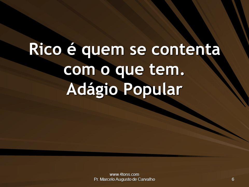 www.4tons.com Pr.Marcelo Augusto de Carvalho 6 Rico é quem se contenta com o que tem.