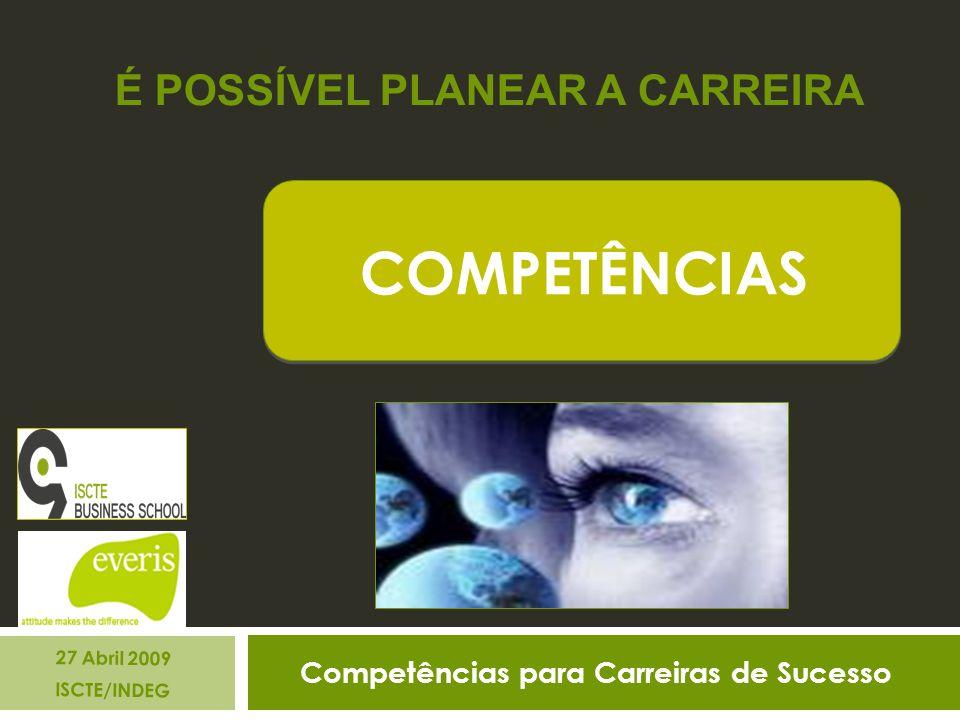 Competências para Carreiras de Sucesso 27 Abril 2009 ISCTE/INDEG COMPETÊNCIAS É POSSÍVEL PLANEAR A CARREIRA