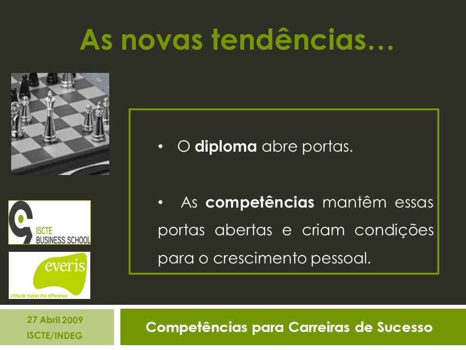Competências para Carreiras de Sucesso 27 Abril 2009 ISCTE/INDEG As novas tendências… O diploma abre portas.