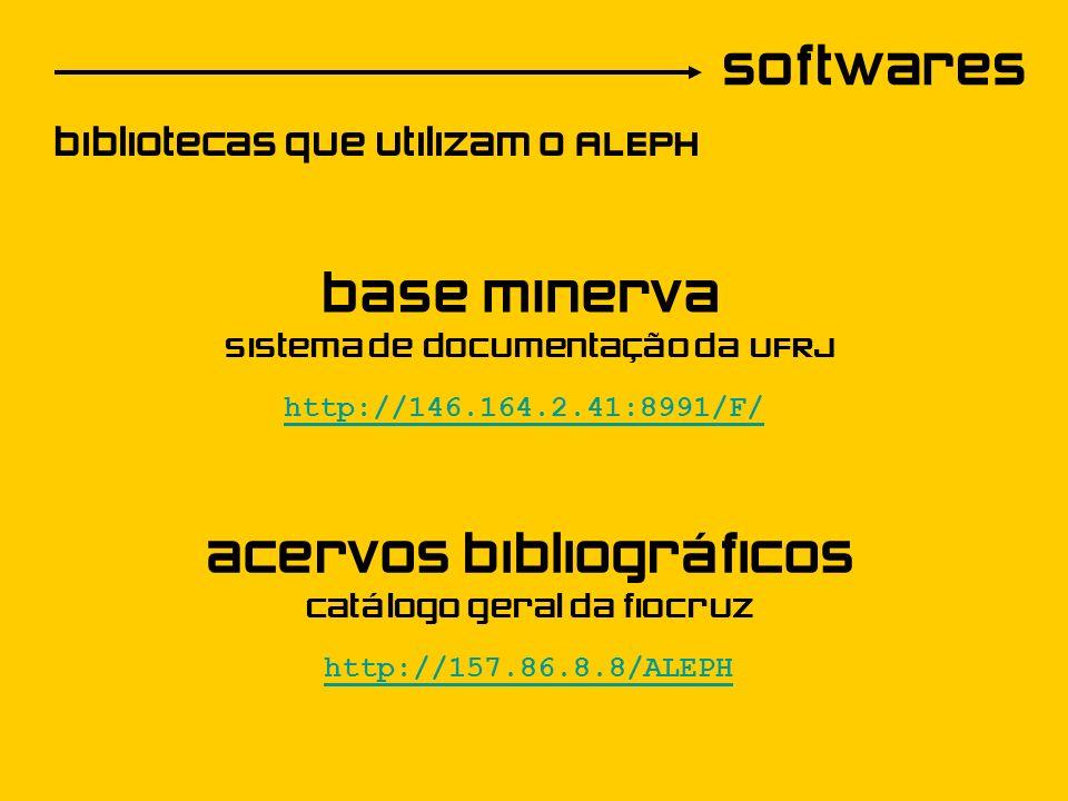 softwares bibliotecas que utilizam o ALEPH http://146.164.2.41:8991/F/ sistema de documentação da UFRJ base minerva http://157.86.8.8/ALEPH catálogo geral da fiocruz acervos bibliográficos