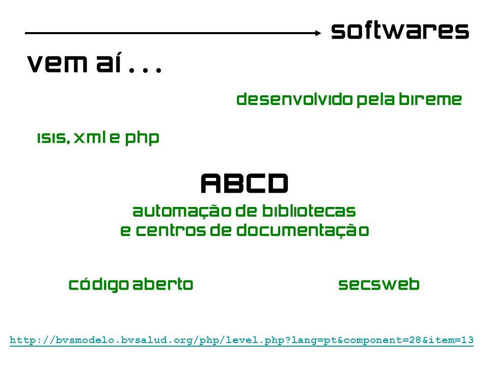 softwares Vem aí... ABCD http://bvsmodelo.bvsalud.org/php/level.php?lang=pt&component=28&item=13 automação de bibliotecas e centros de documentação de