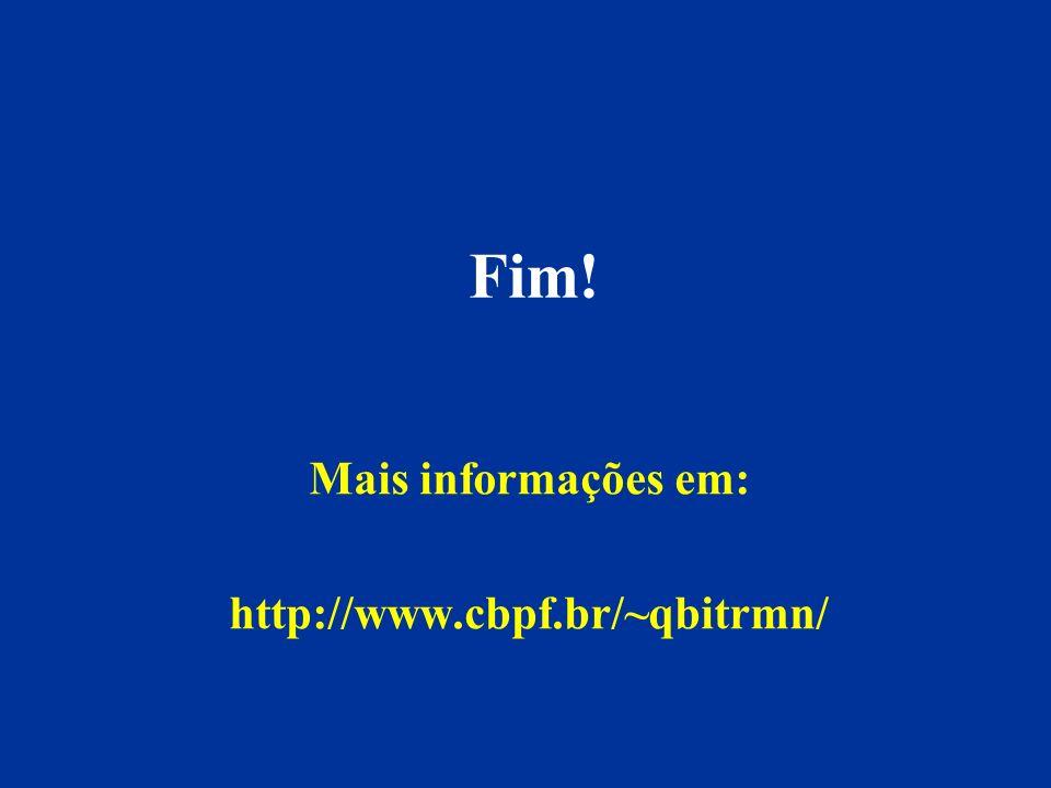 Fim! Mais informações em: http://www.cbpf.br/~qbitrmn/
