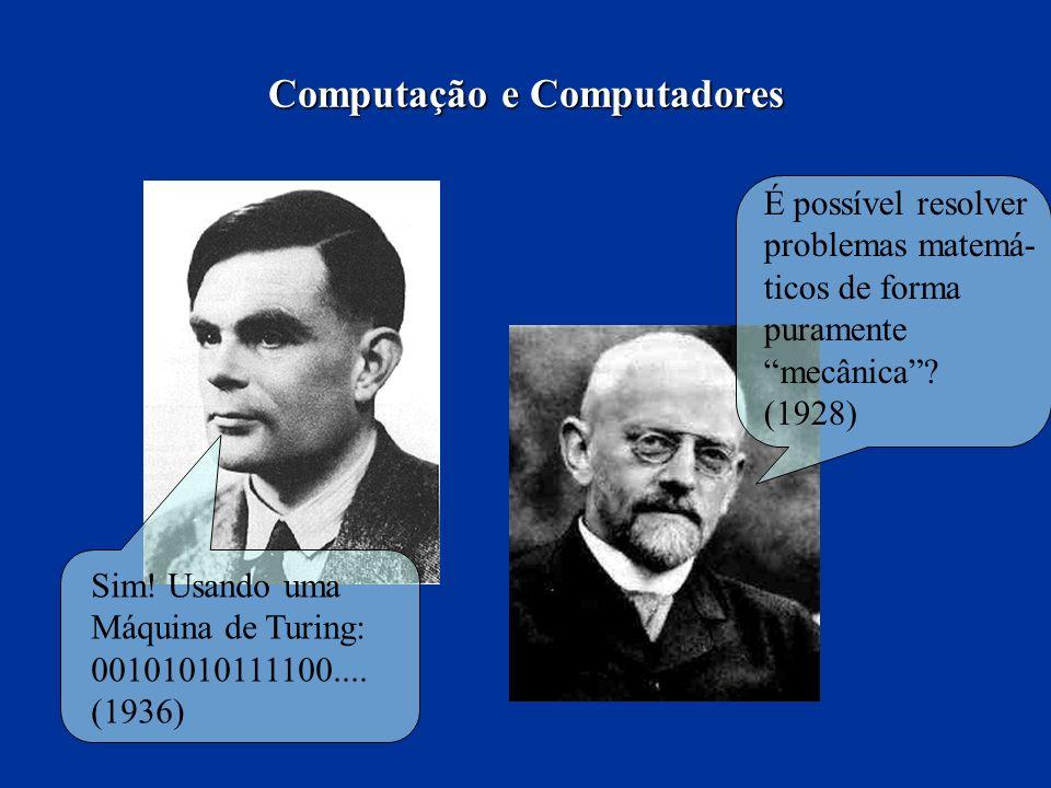 É possível resolver problemas matemá- ticos de forma puramente mecânica? (1928) Sim! Usando uma Máquina de Turing: 00101010111100.... (1936) Computaçã
