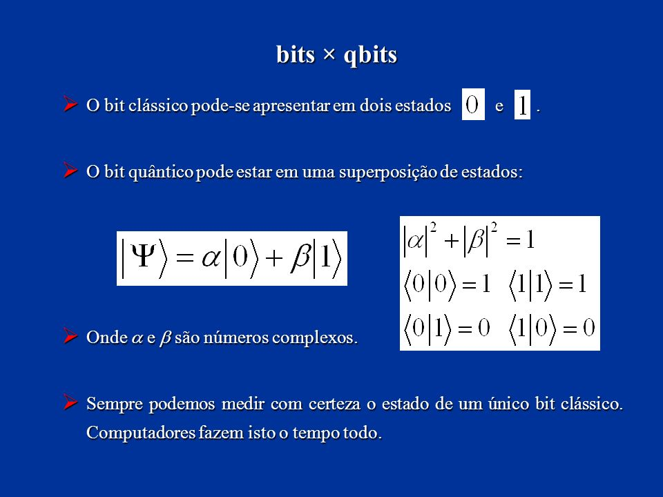bits × qbits O bit clássico pode-se apresentar em dois estados e. O bit clássico pode-se apresentar em dois estados e. O bit quântico pode estar em um