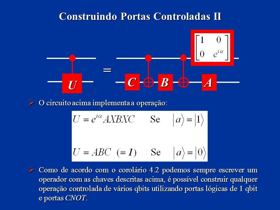 O circuito acima implementa a operação: O circuito acima implementa a operação: Como de acordo com o corolário 4.2 podemos sempre escrever um operador