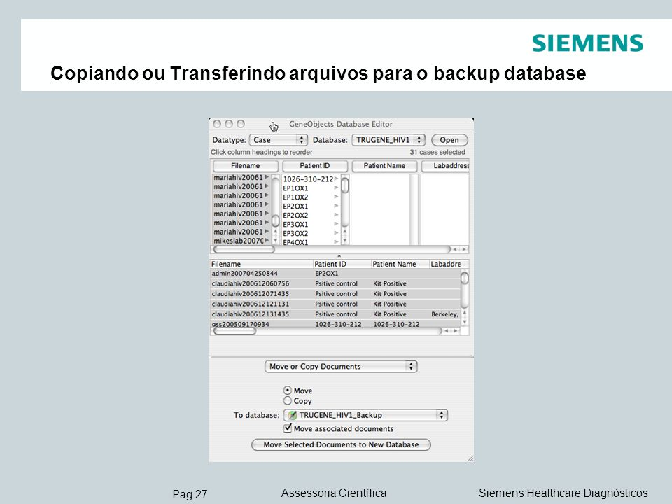 Pag 27 Siemens Healthcare DiagnósticosAssessoria Científica Copiando ou Transferindo arquivos para o backup database
