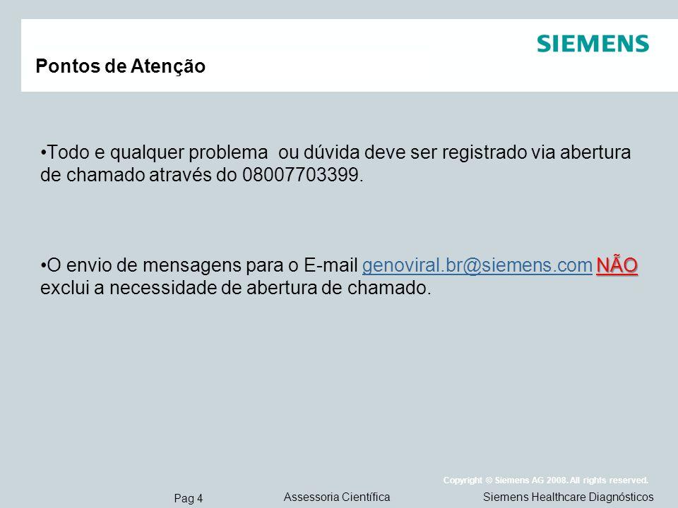Pag 4 Siemens Healthcare DiagnósticosAssessoria Científica Copyright © Siemens AG 2008. All rights reserved. Pontos de Atenção Todo e qualquer problem