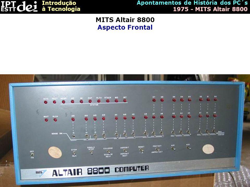 Introdução à Tecnologia Apontamentos de História dos PC´s 1975 - MITS Altair 8800 MITS Altair 8800 Aspecto Frontal