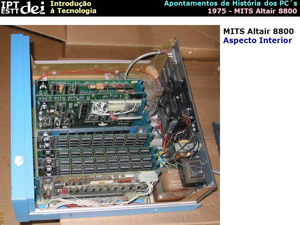 Introdução à Tecnologia Apontamentos de História dos PC´s 1975 - MITS Altair 8800 MITS Altair 8800 Aspecto Interior