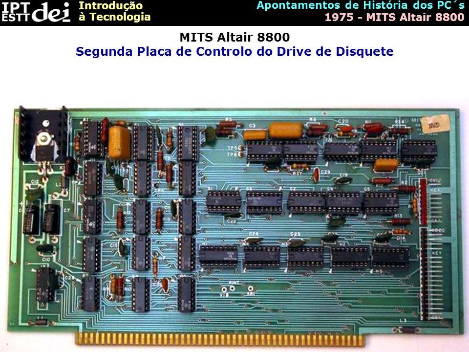 Introdução à Tecnologia Apontamentos de História dos PC´s 1975 - MITS Altair 8800 MITS Altair 8800 Segunda Placa de Controlo do Drive de Disquete