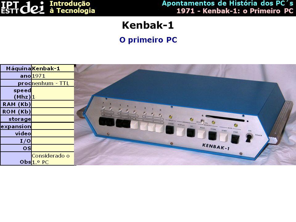 Introdução à Tecnologia Apontamentos de História dos PC´s 1971 - Kenbak-1: o Primeiro PC Kenbak-1 O primeiro PC