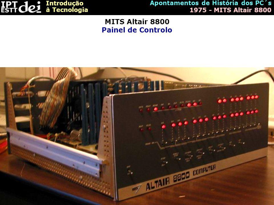 Introdução à Tecnologia Apontamentos de História dos PC´s 1975 - MITS Altair 8800 MITS Altair 8800 Painel de Controlo