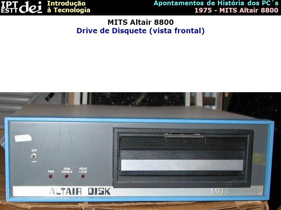 Introdução à Tecnologia Apontamentos de História dos PC´s 1975 - MITS Altair 8800 MITS Altair 8800 Drive de Disquete (vista frontal)