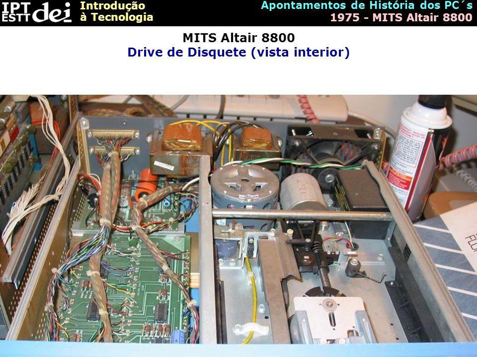 Introdução à Tecnologia Apontamentos de História dos PC´s 1975 - MITS Altair 8800 MITS Altair 8800 Drive de Disquete (vista interior)