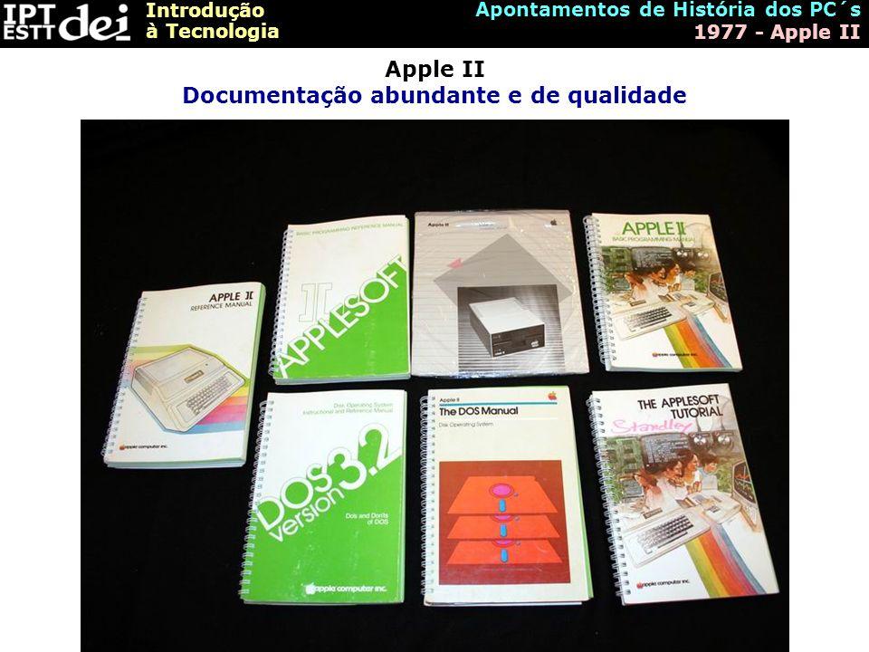 Introdução à Tecnologia Apontamentos de História dos PC´s 1977 - Apple II Apple II Documentação abundante e de qualidade