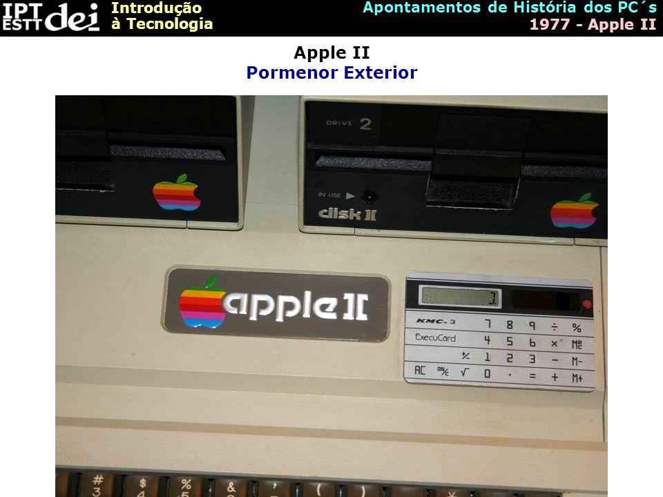 Introdução à Tecnologia Apontamentos de História dos PC´s 1977 - Apple II Apple II Pormenor Exterior