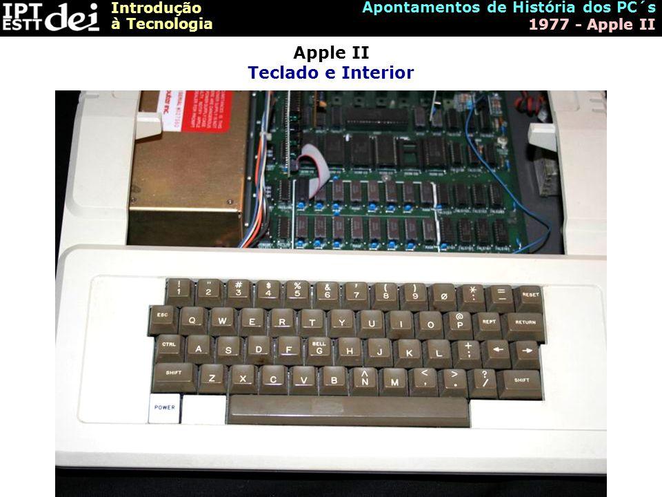 Introdução à Tecnologia Apontamentos de História dos PC´s 1977 - Apple II Apple II Teclado e Interior