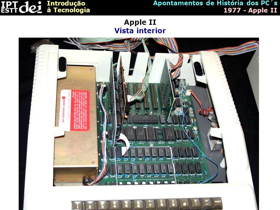 Introdução à Tecnologia Apontamentos de História dos PC´s 1977 - Apple II Apple II Vista interior