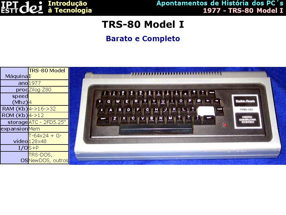 Introdução à Tecnologia Apontamentos de História dos PC´s 1977 - TRS-80 Model I TRS-80 Model I Barato e Completo